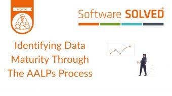 Identifying Data Maturity through the AALPS process