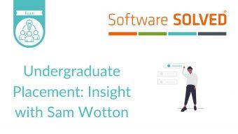 Undergraduate Placement Insight with Sam Wotton
