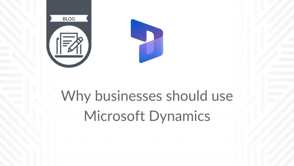 Why Businesses Should Use Microsoft Dynamics - blog cover.png