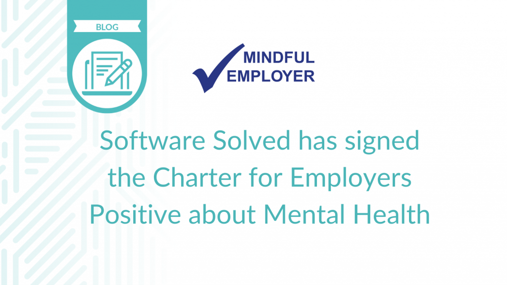 Software Solved has signed the Charter for Employers Positive about Mental Health