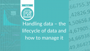 Handling data – the lifecycle of data and how to manage it - blog cover