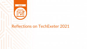 Reflections on TechExeter 2021