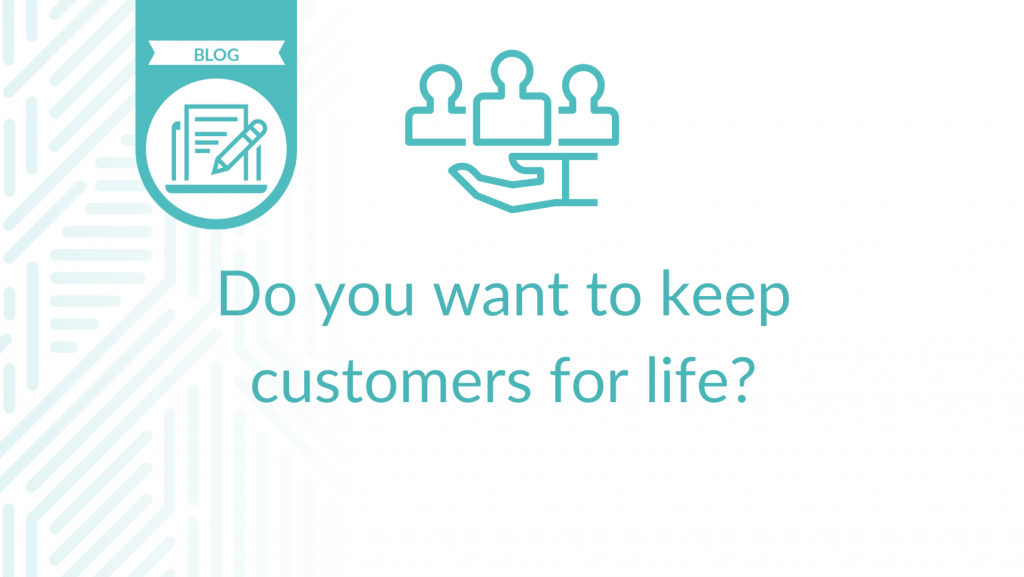 Do you want to keep customers for life - blog cover